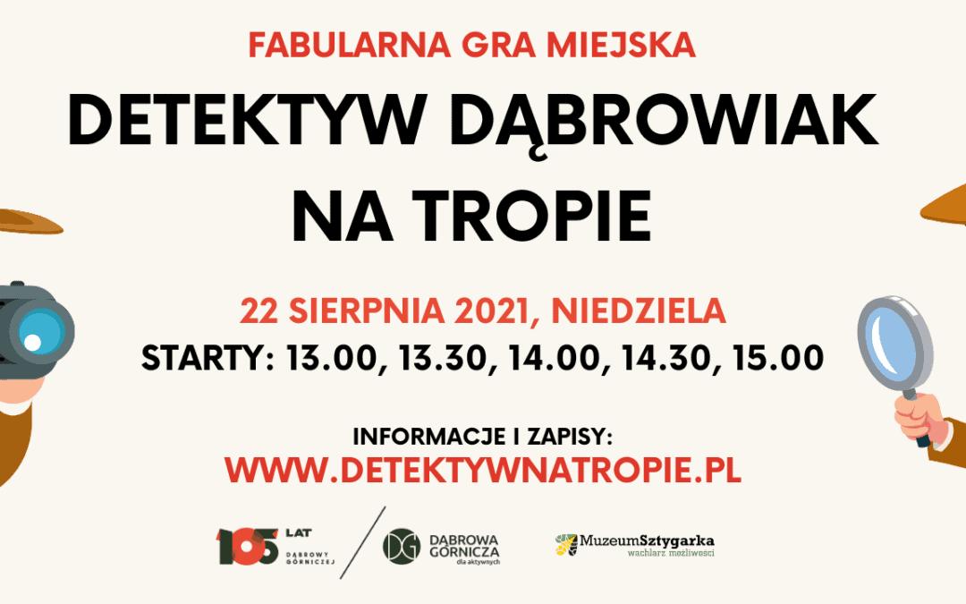 22.08 – Detektyw Dąbrowiak natropie wDąbrowie Górniczej